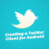 Preview for Creating a Twitter Client for Android - Tuts+ Premium